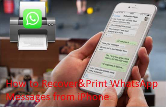 how to recover print whatsapp messages from iphone