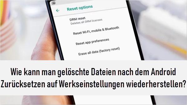 Wie kann man gelöschte Dateien nach dem Android Zurücksetzen auf Werkseinstellungen wiederherstellen?