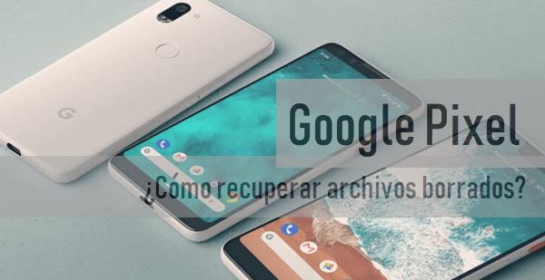 ¿Cómo recuperar archivos borrados de Google Pixel?