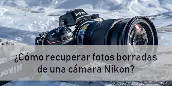 ¿Cómo recuperar fotos borradas de una cámara Nikon?