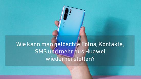 Wie kann man gelöschte Fotos, Kontakte, SMS und mehr aus Huawei wiederherstellen?