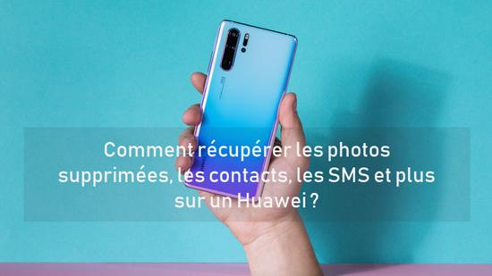 Comment récupérer les photos supprimées, les contacts, les SMS et plus sur un Huawei ?