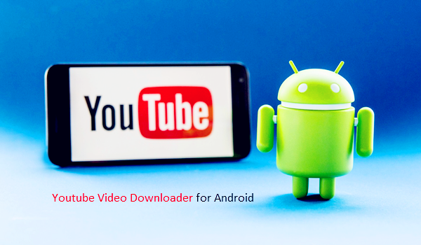 Top 10 Best Youtube Video Downloaders for Android Phones in 2018
