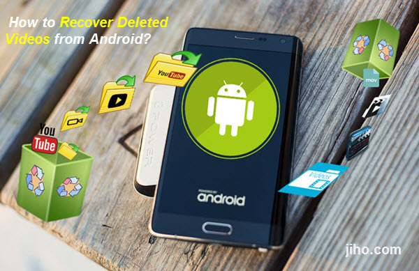 Recover Videos from Android Phones or Tablets.