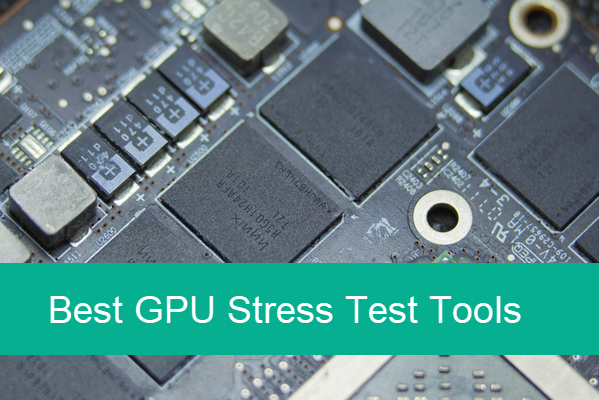 Best 5 GPU Stress Test Tools for Windows and Mac