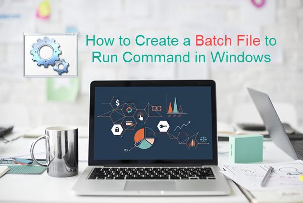 Create a Batch File to Run Command in Windows