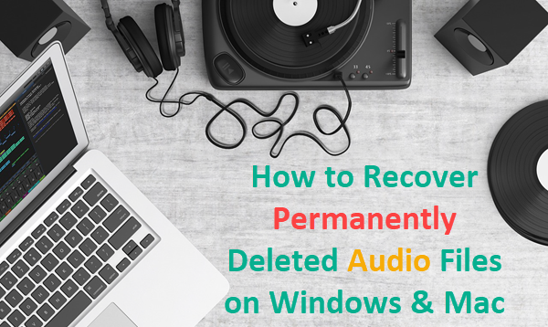 How to Recover Permanently Deleted Audio Files.