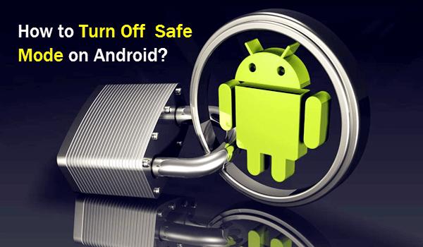 Comment désactiver le mode sans échec sur Android?