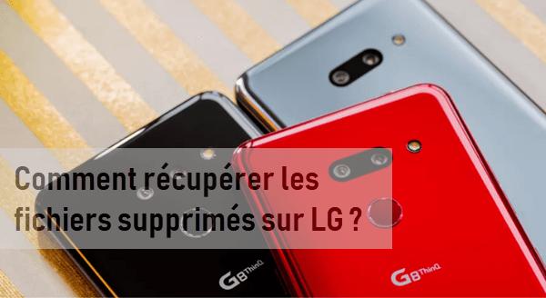Comment faire pour récupérer les fichiers supprimés à partir d'un téléphone LG ?