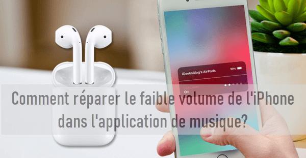 Comment réparer le faible volume de l'iPhone dans l'application de musique?
