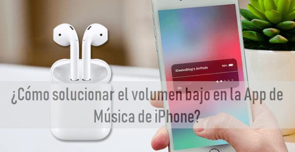 ¿Cómo solucionar el volumen bajo en la App de Música de iPhone?