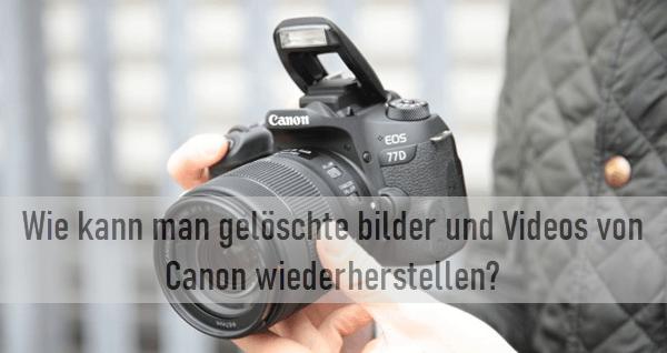 Wie kann man gelöschte bilder und Videos von Canon wiederherstellen?