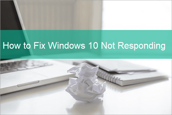 Fix Windows 10 Not Responding Programs.
