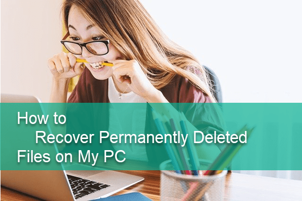 Recover Permanently Deleted Files from My PC.